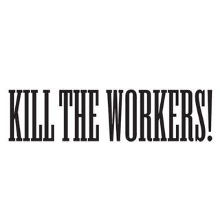 Kill the Workers!  art for sale